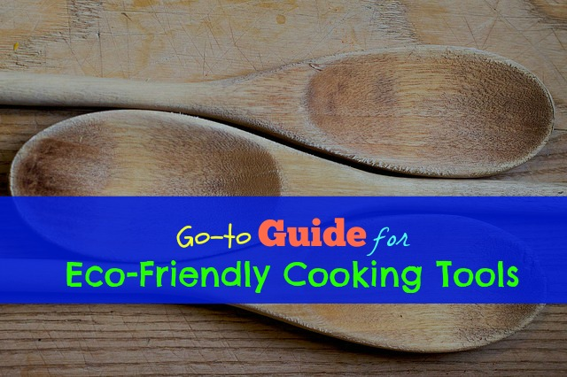 Go-to Guide for Eco Friendly Cooking Tools