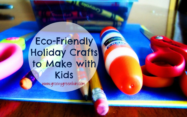 Eco-Friendly Holiday Crafts to Make with Kids