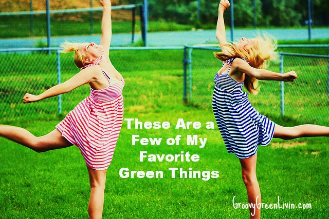 These Are a Few of My Favorite Green Things