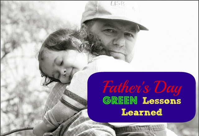 On Father's Day: Green Lessons Learned