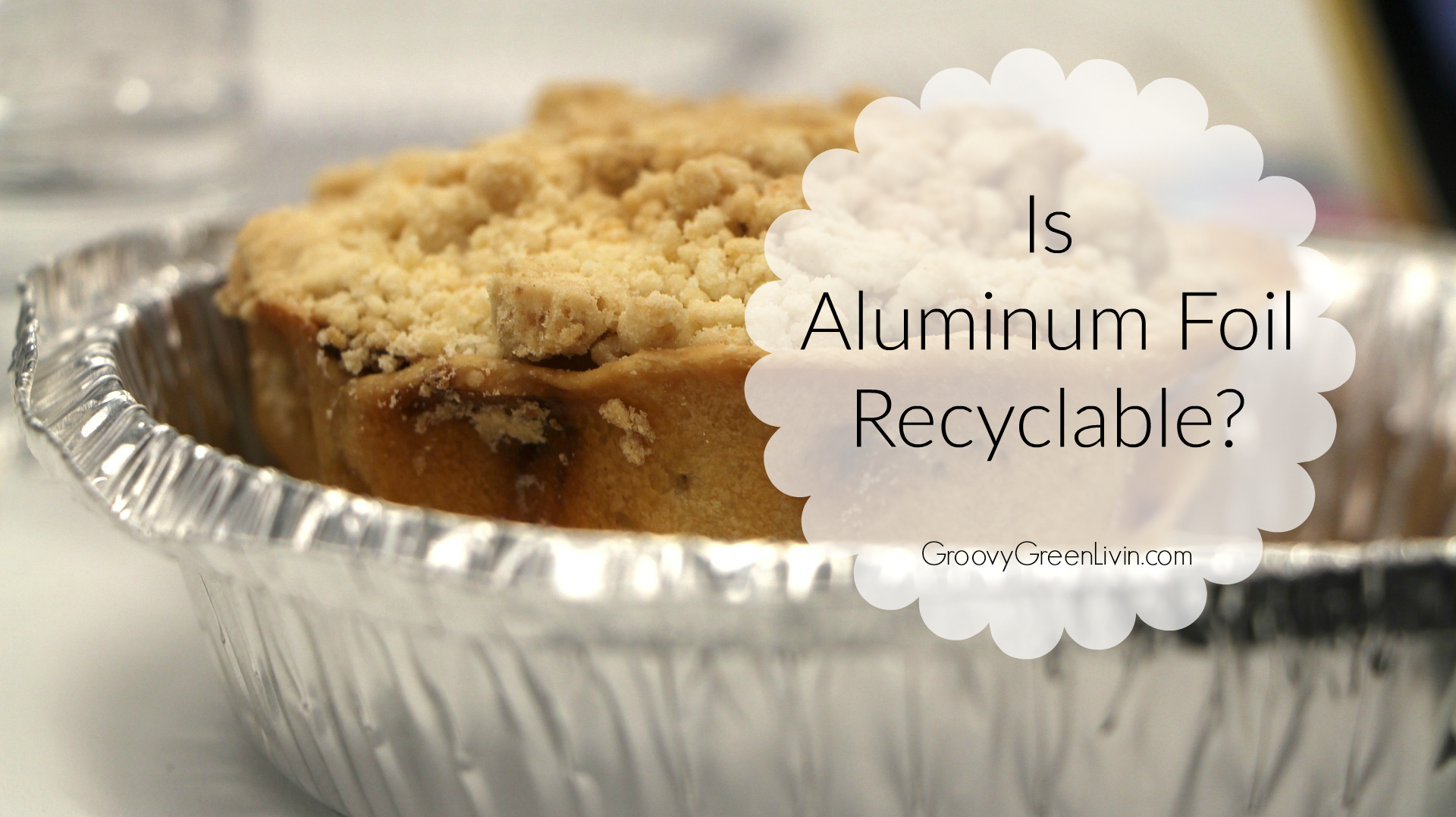 Is Aluminum Foil Recyclable? The Answer is Complicated