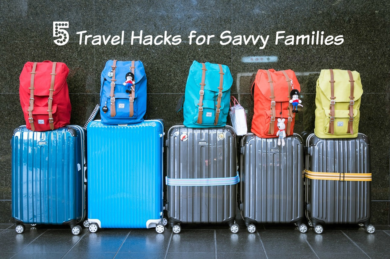5 Traveling Hacks for Savvy Families