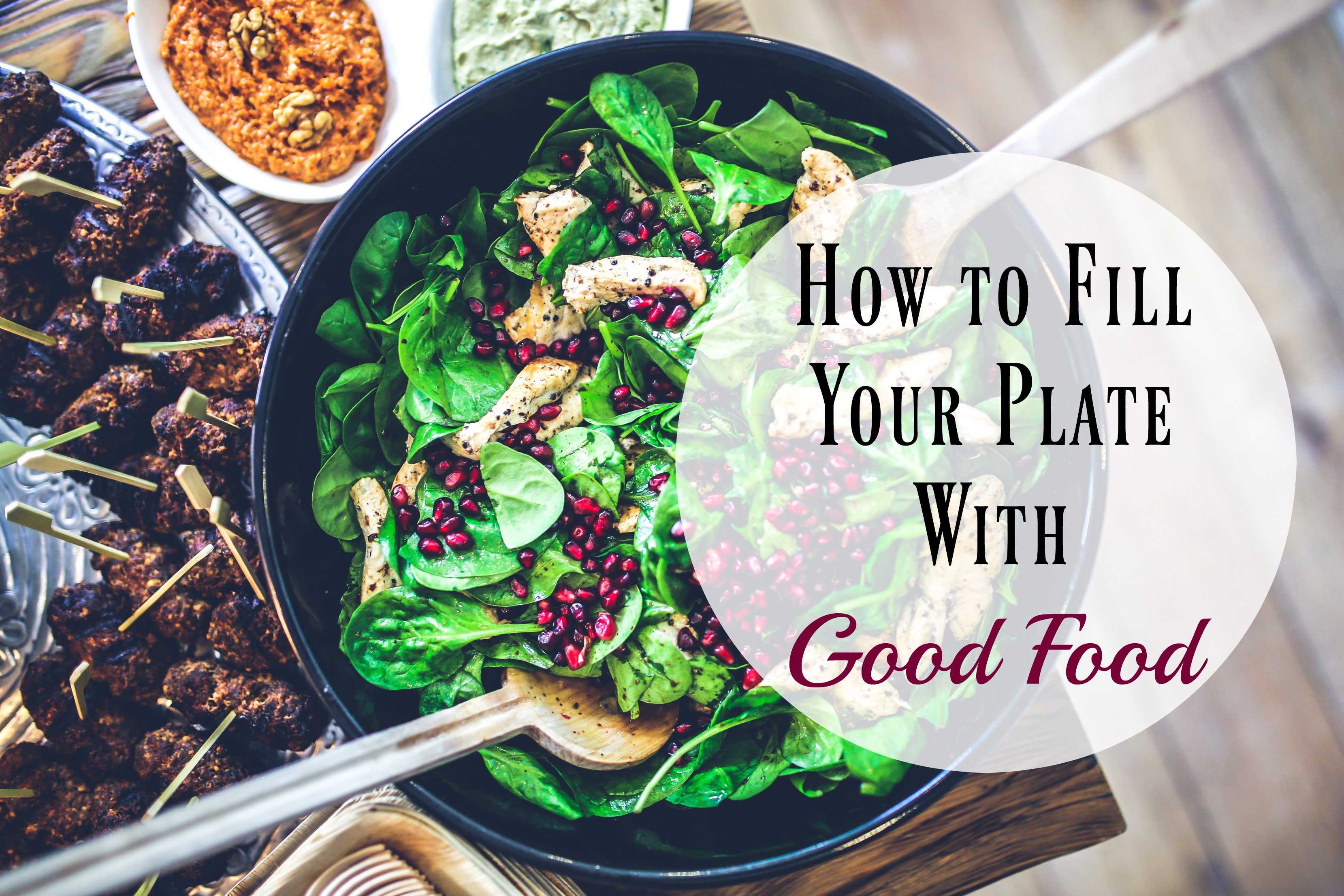 How to Fill Your Plate With Good Food (Plus a Free eGuide!)